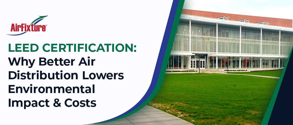 Leed-Certification-Why-Better-Air-Distribution-Lowers-Environmental-Impact-&-Costs