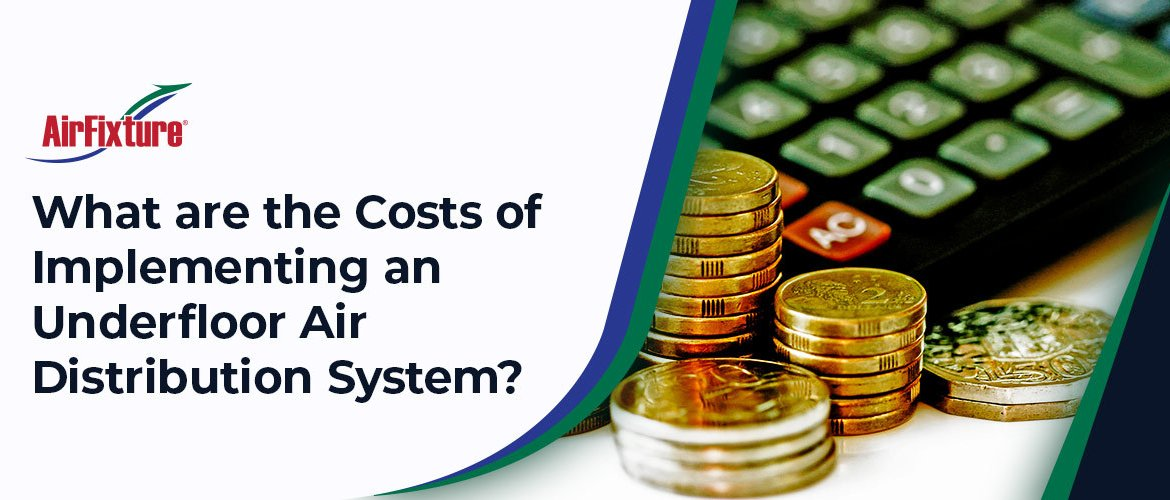 What-are-the-Costs-of-Implementing-an-Underfloor-Air-Distribution-System